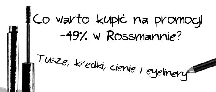 Co warto kupić w promocji -49% w Rossmannie? Część 2
