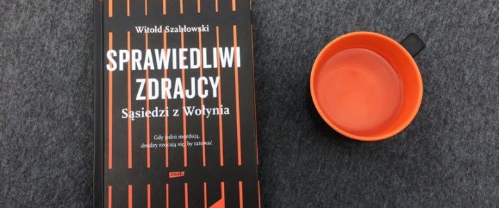 Sprawiedliwi zdrajcy. Sąsiedzi z Wołynia, Witold Szabłowski
