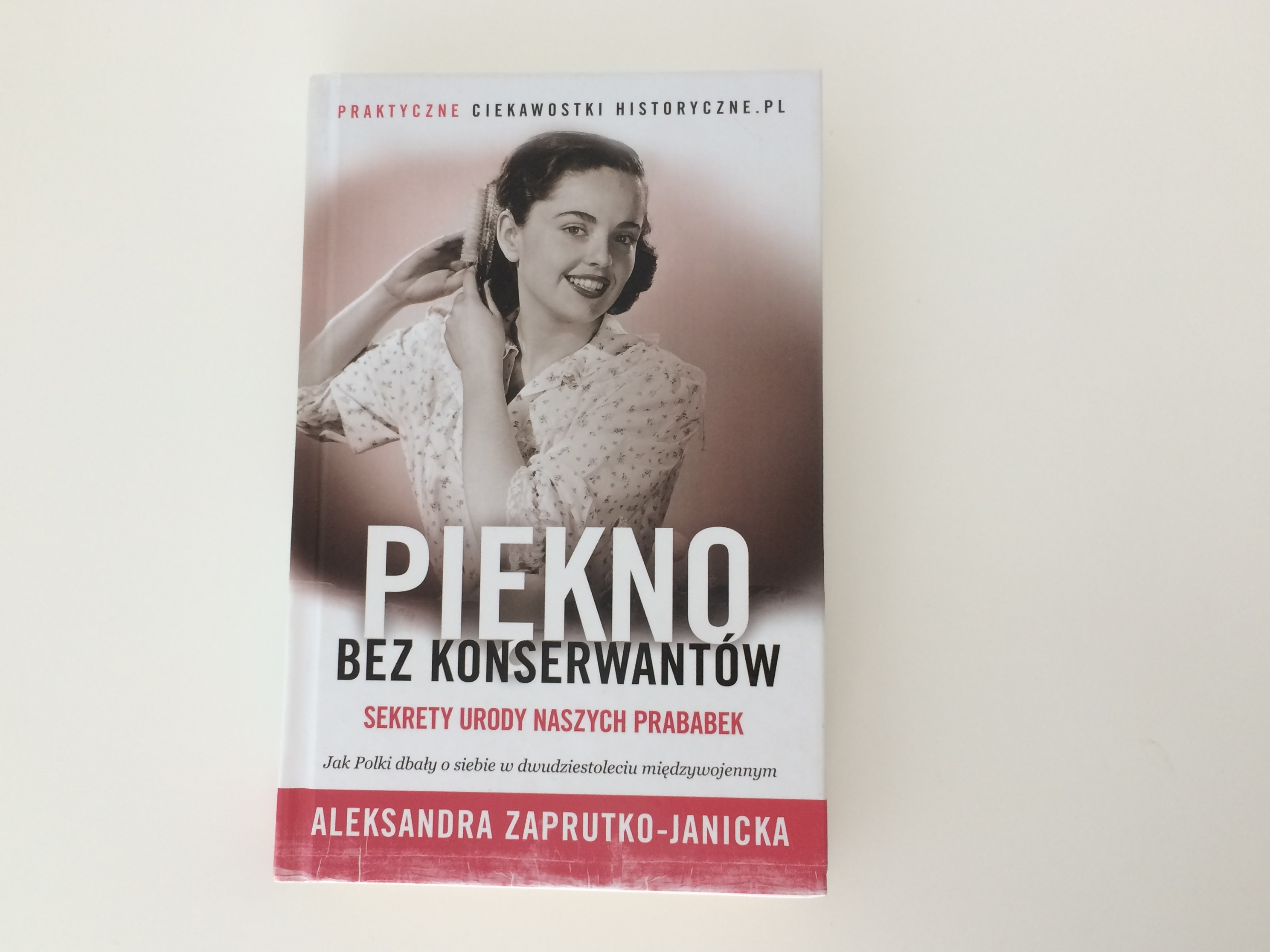 Aleksandra Zaprutko-Janicka - Piękno bez konserwantów. Sekrety urody naszych prababek