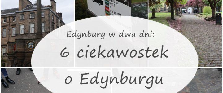 6 ciekawostek o Edynburgu